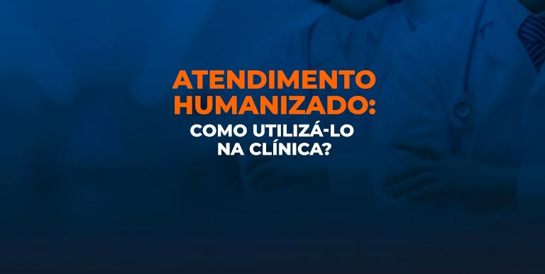Atendimento Humanizado para a sua clínica